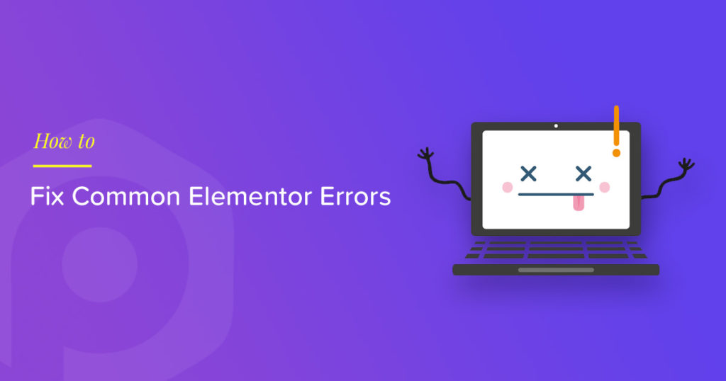 Elementor Errors Common Issues Troubleshooting For Elementor